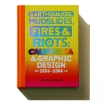 Cover for 'Earthquakes, Mudslides, Fires & Riots: California and Graphic Design 1936-1986.' | Image courtesy Louise Sandhaus.
