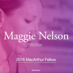 Maggie Nelson named a 2016 MacArthur Fellow.